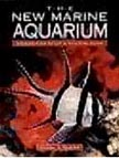 The New Marine Aquarium: Step-By-Step Setup &amp; Stocking Guide